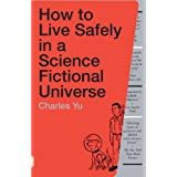How to Live Safely in a Science Fictional Universe: A Novel ~ Charles Yu