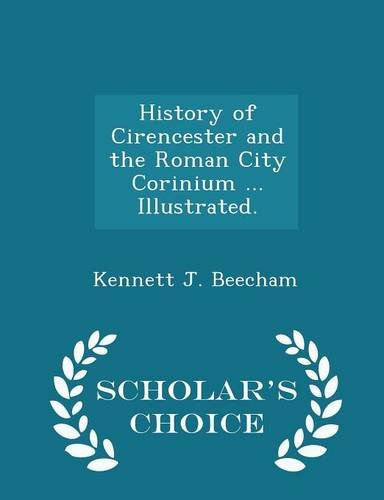 History of Cirencester and the Roman City Corinium ... Illustrated. - Scholar's Choice Edition