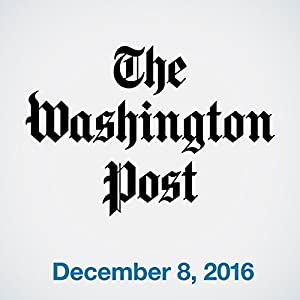 Top Stories Daily from The Washington Post, December 08, 2016 Audiomagazin von  The Washington Post Gesprochen von:  The Washington Post