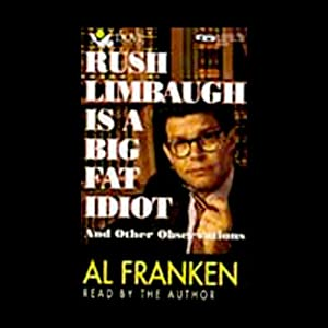Rush Limbaugh Is a Big Fat Idiot and Other Observations Audiobook