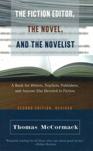 The Fiction Editor, the Novel, and the Novelist: A Book for Writers, Teachers, Publishers, and Anyone Else Devoted to Fiction, THOMAS MCCORMACK