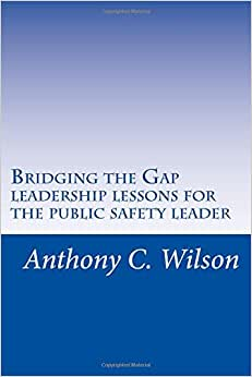 Bridging The Gap: Leadership Lessons For The Public Safety Leader