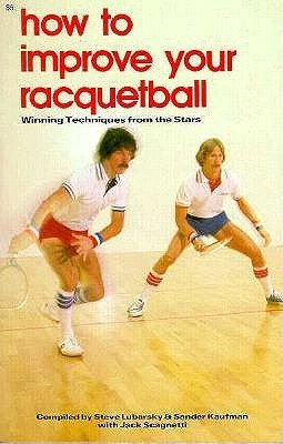 How to Improve Your Racquetball: Winning Techniques from the Sta