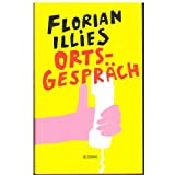 "Florian Illies: Ortsgespr�chvon ""Florian Illies"""