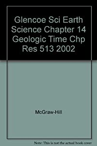 Glencoe Sci Earth Science Chapter 14 Geologic Time Chp Res 513 2002 download ebook