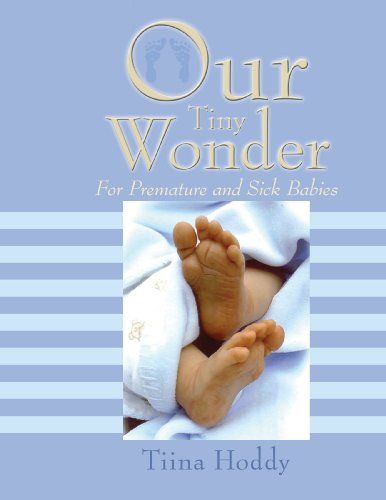 Our Tiny Wonder: For Premature and Sick Babies