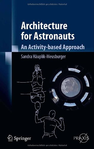 Architecture For Astronauts: An Activity-Based Approach (Springer Praxis Books)