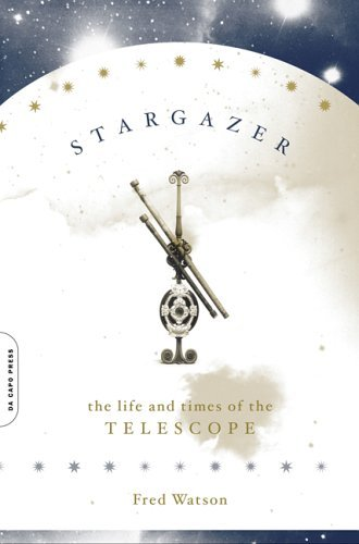 Stargazer: The Life And Times Of The Telescope [Paperback] [2006] (Author) Fred Watson