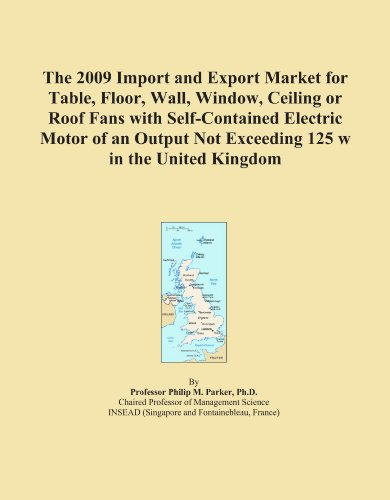 The 2009 Import and Export Market for Table, Floor, Wall, Window, Ceiling or Roof Fans with Self-Contained Electric Motor of an Output Not Exceeding 125 w in the United Kingdom