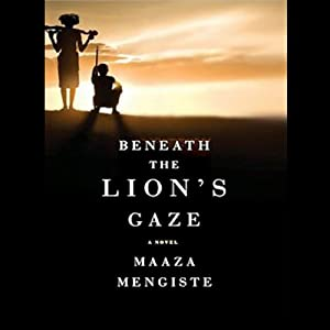 Beneath the Lion's Gaze: A Novel | [Maaza Mengiste]