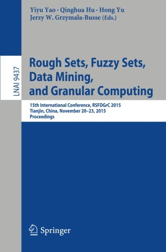 Rough Sets, Fuzzy Sets, Data Mining, and Granular Computing: 15th International Conference, RSFDGrC 2015, Tianjin, China, November 20-23, 2015, Proceedings (Lecture Notes in Computer Science) PDF