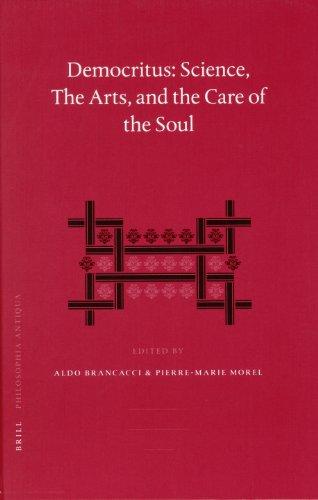 Democritus: Science, The Arts, and the Care of the Soul (Philosophia Antiqua)