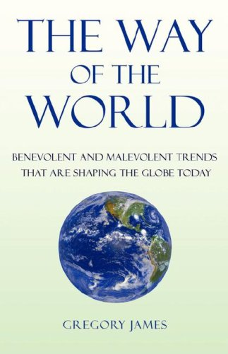 The Way of the World - Benevolent and Malevolent Trends That Affect the Globe Today