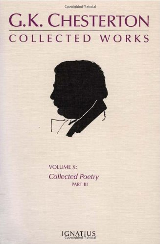 The Collected Works of G. K. Chesterton, Vol. 10C: Volume X, Collected Poetry, Part III, G.K. Chesterton