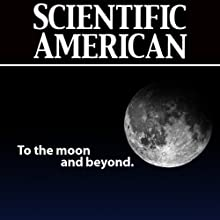 To the Moon and Beyond: Scientific American (       UNABRIDGED) by Charles Dingell, William Johns, Julie Kramer White, Scientific American Narrated by Mark Moran