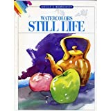 Watercolors-Still Life (Artists' Workshop) (1560101822) by Foster, Walter
