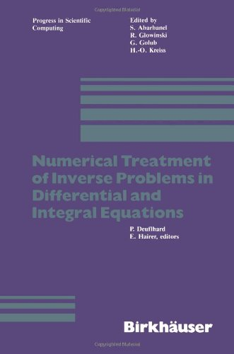 Numerical Treatment of Inverse Problems in Differential and Integral Equations: Proceedings of an International Workshop, Heidelberg, Fed. Rep. of ... 3, 1982 (Progress in Scientific Computing)