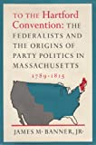 img - for To the Hartford Convention: The Federalists and the Origins of Party Politics in Massachusetts, 1789-1815 book / textbook / text book