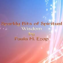 Sparkly Bits of Spiritual Wisdom: A Little Book of Inspiration, Book 1 (       UNABRIDGED) by Paula M. Ezop Narrated by Lyndsay Vitale