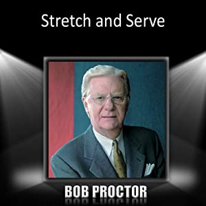 Stretch and Serve | [Bob Proctor]