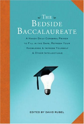 The Bedside Baccalaureate: A Handy Daily Cerebral Primer to Fill in the Gaps, Refresh Your Knowledge & Impress Yourself & Other Intellectuals: A Handy ... Impress Yourself and Other Intellectuals: 0