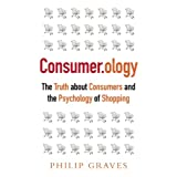 Consumerology: The Market Research Myth, the Truth about Consumer Behaviour and the Psychology of Shoppingby Philip Graves