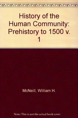 History of the Human Community: Prehistory to 1500 v. 1