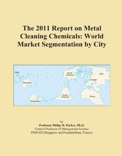 The 2011 Report on Metal Cleaning Chemicals: World Market Segmentation by City
