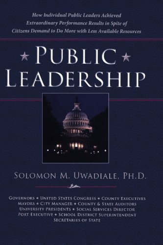Public Leadership: How Individual Public Leaders Achieved Extraordinary Performance Results in Spite of Citizens Demand to Do More with Less Available Resources PDF Download Free