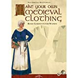 Make Your Own Medieval Clothing: Basic Garments for Women (Paperback)
