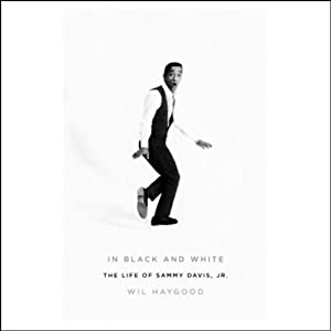 In Black and White: The Life of Sammy Davis, Jr. | [Wil Haygood]