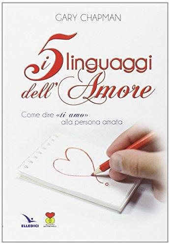 I cinque linguaggi dell'amore Come dire ti amo alla persona amata PDF