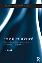 Human Security as Statecraft: Structural Conditions, Articulations and Unintended Consequences (Routledge Critical Security Studies)