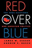 Red Over Blue: The 2004 Elections and American Politics