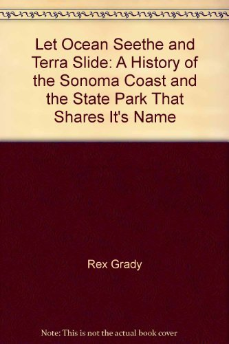 Let Ocean Seethe and Terra Slide: A History of the Sonoma Coast and the State Park That Shares It's Name (California State Park Rangers compare prices)