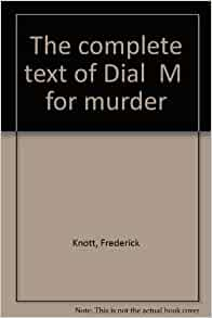 a review of the play dial m for murder by frederick knott Correction: an earlier version of this story incorrectly said that frederick kent wrote dial 'm' for murder the author's name was frederick knott if you go.