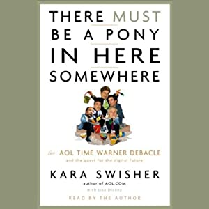 There Must Be a Pony in Here Somewhere | [Kara Swisher, Lisa Dickey]