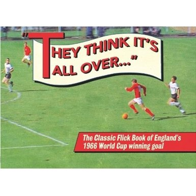 They Think it's All Over: The Classic Flick Book of England's 1966 World Cup Winning Goal