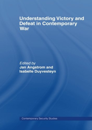 Understanding Victory and Defeat in Contemporary War (Contemporary Security Studies) From Routledge