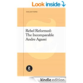 Rebel Reformed - The Incomparable Andre Agassi
