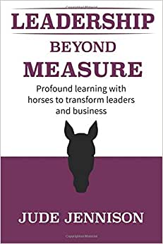 Leadership Beyond Measure: Profound Learning With Horses To Transform Leaders And Business