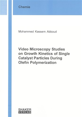 Video Microscopy Studies On Growth Kinetics Of Single Catalyst Particles During Olefin Polymerization (Berichte Aus Der Chemie)