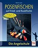Posenfischen: auf Fried- und Raubfische (Die Angelschule)