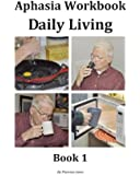 Aphasia Workbook Daily Living Book 1