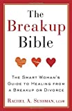 img - for By Rachel Sussman - The Breakup Bible: The Smart Woman's Guide to Healing from a Breakup or Divorce (11/27/11) book / textbook / text book