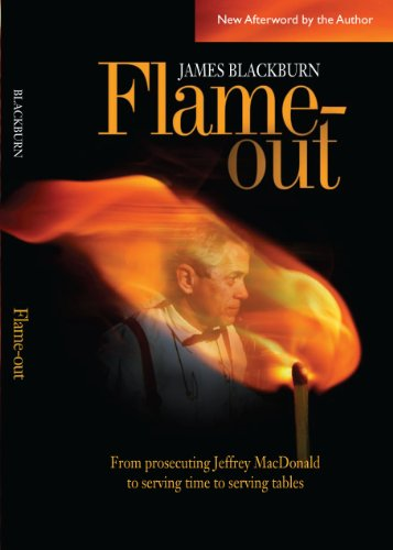Flame-out : From Prosecuting Jeffrey MacDonald to Serving Time to Serving Tables