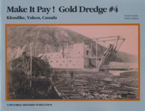 Make It Pay! : Gold Dredge #4 : Klondike, Yukon, Canada