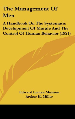 The Management of Men: A Handbook on the Systematic Development of Morale and the Control of Human Behavior (1921)