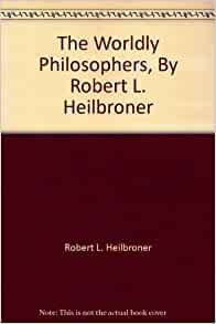 the worldly philosophers the lives times and ideas of the great economic thinkers seventh edition