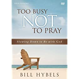 Too Busy Not to Pray: A DVD Study: Slowing Down to Be With God